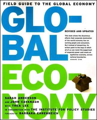 Field Guide to the Global Economy - Anderson, Sarah, and Cavanagh, John, and Lee, Thea