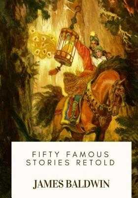 Fifty Famous Stories Retold - Baldwin, James