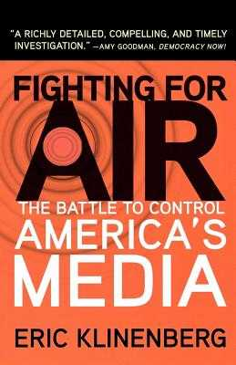 Fighting for Air: The Battle to Control America's Media - Klinenberg, Eric