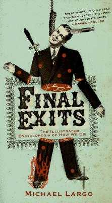 Final Exits: The Illustrated Encyclopedia of How We Die - Largo, Michael