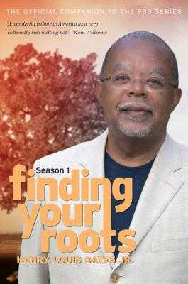 Finding Your Roots: The Official Companion to the PBS Series - Gates, Henry Louis, Jr., and Altshuler, David (Foreword by)