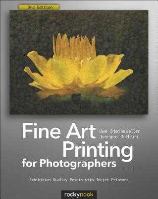 Fine Art Printing for Photographers: Exhibition Quality Prints with Inkjet Printers - Steinmueller, Uwe, and Gulbins, Juergen
