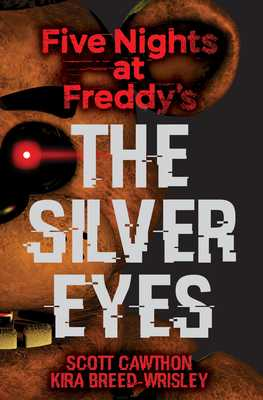 Five Nights at Freddy's: The Silver Eyes - Cawthon, Scott, and Breed-Wrisley, Kira