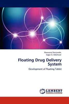 Floating Drug Delivery System - Nanjwade, Basavaraj, and Adichwal, Sagar A