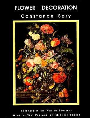 Flower Decoration - Spry, Constance, and Constance Spry, and Spry