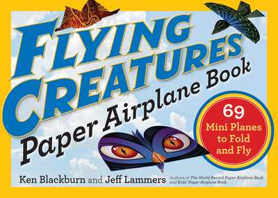 Flying Creatures Paper Airplane Book - Blackburn, Ken, and Lammers, Jeff