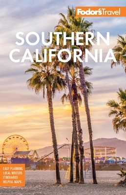 Fodor's Southern California: With Los Angeles, San Diego, the Central Coast & the Best Road Trips - Fodor's Travel Guides