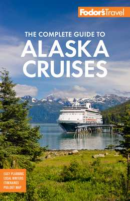 Fodor's the Complete Guide to Alaska Cruises - Fodor's Travel Guides