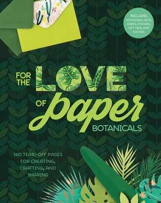 For the Love of Paper: Botanicals, Volume 3: 160 Tear-Off Pages for Creating, Crafting, and Sharing - Lark Crafts