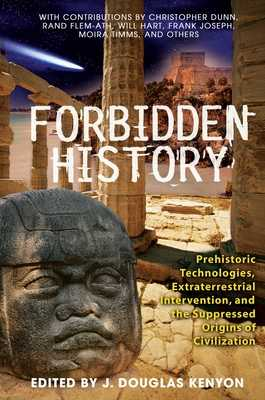 Forbidden History: Prehistoric Technologies, Extraterrestrial Intervention, and the Suppressed Origins of Civilization - Kenyon, J Douglas (Editor)