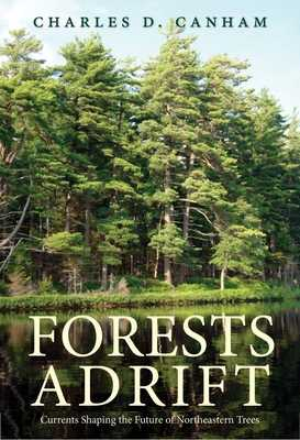 Forests Adrift: Currents Shaping the Future of Northeastern Trees - Canham, Charles D