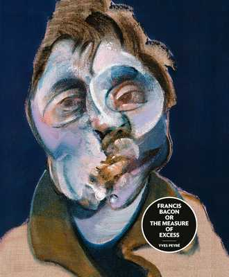 Francis Bacon or the Measure of Excess - Peyre, Yves