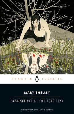 Frankenstein: The 1818 Text - Shelley, Mary, and Gordon, Charlotte (Contributions by)