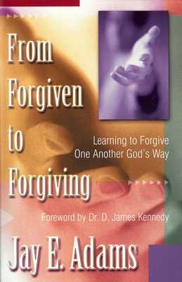 From Forgiven to Forgiving - Adams, Jay E