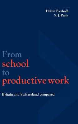 From School to Productive Work: Britain and Switzerland Compared - Bierhoff, Helvia (Editor), and Prais, S.J. (Editor)