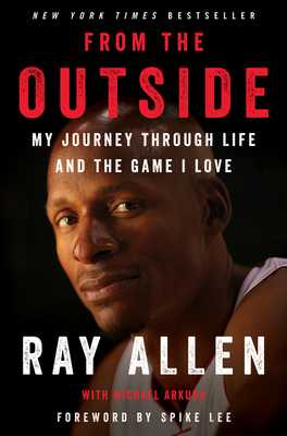 From the Outside: My Journey Through Life and the Game I Love - Allen, Ray, and Arkush, Michael, and Lee, Spike (Foreword by)