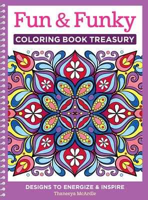 Fun & Funky Coloring Book Treasury: Designs to Energize and Inspire - McArdle, Thaneeya