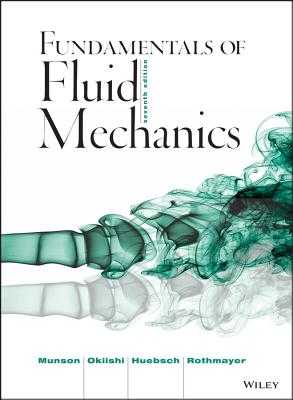 Fundamentals of Fluid Mechanics - Munson, Bruce R, and Rothmayer, Alric P, and Okiishi, Theodore H