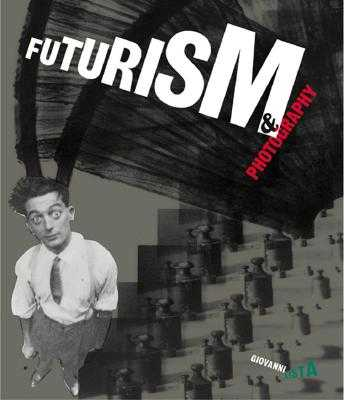 Futurism and Photography - Lista, Giovanni