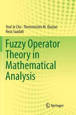 Fuzzy Operator Theory in Mathematical Analysis - Cho, Yeol Je, and Rassias, Themistocles M, and Saadati, Reza