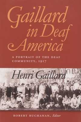 Gaillard in Deaf America: A Portrait of the Deaf Community, 1917, Henri Gaillard - Gaillard, Henri, and Buchanan, Robert M (Contributions by)