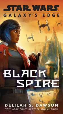 Galaxy's Edge: Black Spire (Star Wars) - Dawson, Delilah S