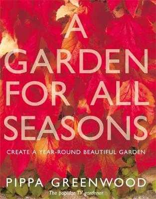 Garden for All Seasons: Create a Year-Round Beautiful Garden - Greenwood, Pippa