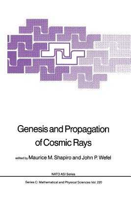 Genesis and Propagation of Cosmic Rays - Shapiro, M M (Editor), and Wefel, John P (Editor)