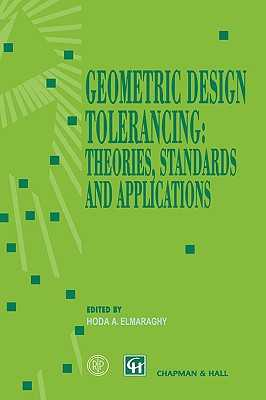 Geometric Design Tolerancing: Theories, Standards and Applications - ElMaraghy, Hoda A (Editor)