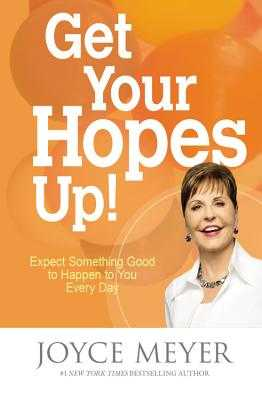 Get Your Hopes Up!: Expect Something Good to Happen to You Every Day - Meyer, Joyce