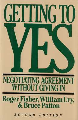 Getting to Yes: Negotiating Agreement Without Giving in - Ury, William L, and Fisher, Roger, and Patton, Bruce M