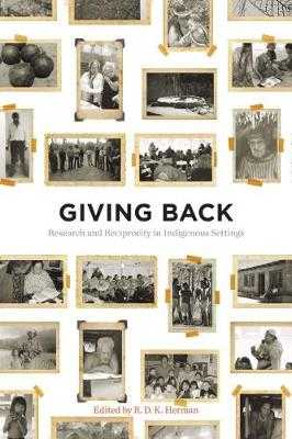 Giving Back: Research and Reciprocity in Indigenous Settings - Herman, R D K (Editor)