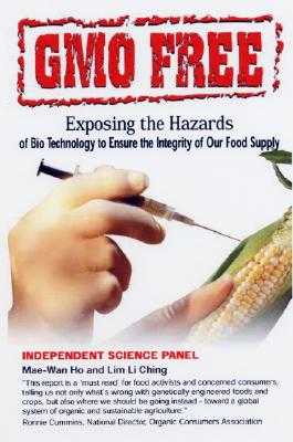 Gmo Free: Exposing the Hazards of Biotechnology to Ensure the Integrity of Our Food Supply - Ho, Mae-Wan, and Ching, Lim Li