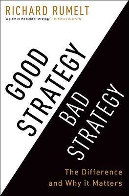 Good Strategy Bad Strategy: The Difference and Why It Matters - Rumelt, Richard