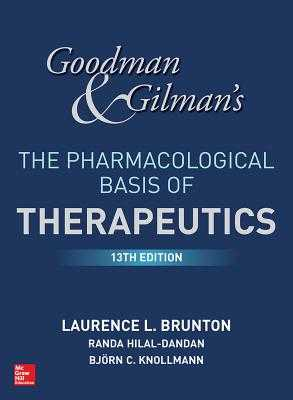 Goodman and Gilman's The Pharmacological Basis of Therapeutics - Brunton, Laurence, and Knollmann, Bjorn, and Hilal-Dandan, Randa