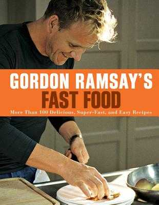 Gordon Ramsay's Fast Food: More Than 100 Delicious, Super-Fast, and Easy Recipes - Ramsay, Gordon