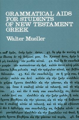 Grammatical AIDS for Students of New Testament Greek - Mueller, Walter