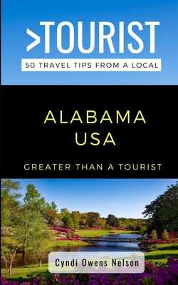 Greater Than a Tourist- Alabama USA: 50 Travel Tips from a Local - Tourist, Greater Than a, and Owens Nelson, Cyndi