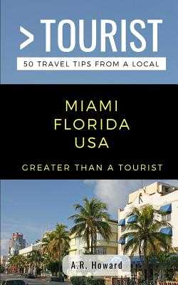 Greater Than a Tourist- Miami Florida USA: 50 Travel Tips from a Local - Tourist, Greater Than a, and Howard, A R