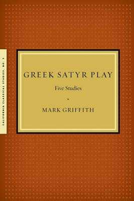 Greek Satyr Play: Five Studies - Griffith, Mark