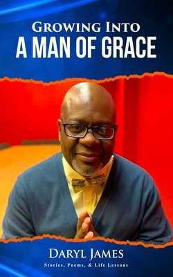 Growing Into A Man of Grace: Stories, Poems & Life Lessons - Richardson, Latanya Epiphany (Editor), and Works, Epiphanyconsulting