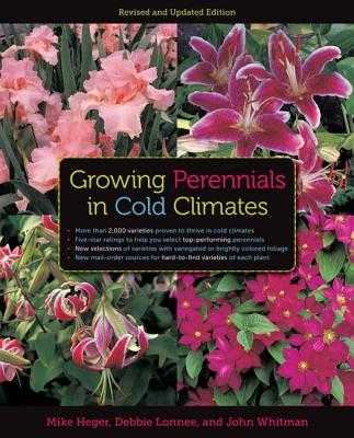 Growing Perennials in Cold Climates - Heger, Mike, and Lonnee, Debbie, and Whitman, John