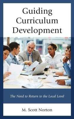 Guiding Curriculum Development: The Need to Return to Local Control - Norton, M Scott