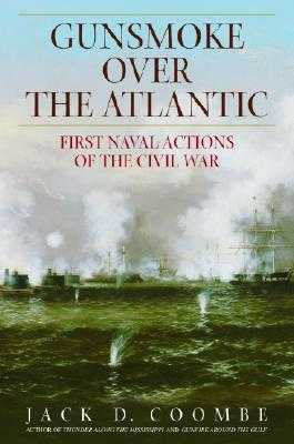 Gunsmoke Over the Atlantic: First Naval Actions of the Civil War - Coombe, Jack