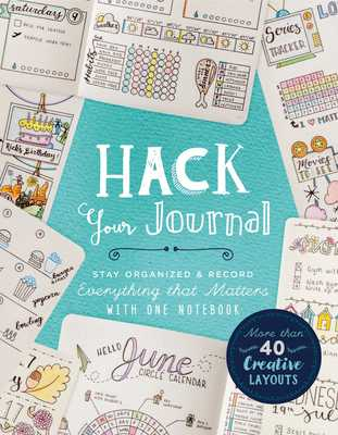 Hack Your Journal: Stay Organized & Record Everything That Matters with One Notebook - Lark Crafts