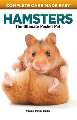 Hamsters: The Ultimate Pocket Pet - Guidry, Virginia Parker, and McKeone, Carolyn (Photographer)