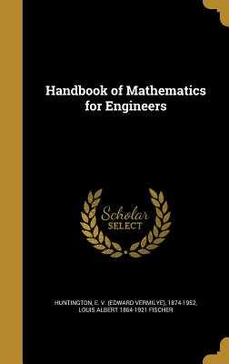 Handbook of Mathematics for Engineers - Huntington, E V (Edward Vermilye) 187 (Creator), and Fischer, Louis Albert 1864-1921