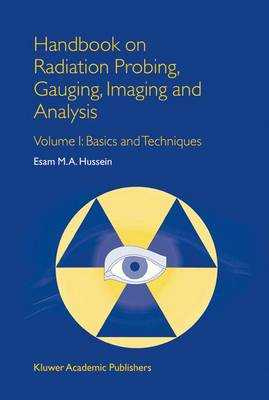 Handbook on Radiation Probing, Gauging, Imaging and Analysis: Volume I: Basics and Techniques - Hussein, E M
