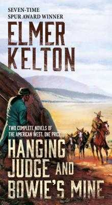 Hanging Judge and Bowie's Mine: Two Complete Novels of the American West - Kelton, Elmer