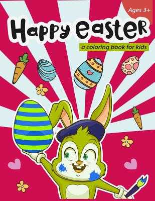 Happy Easter a coloring book for kids Ages 3+: 40 Easy and Fun Easter Eggs and Bunny for Easter Celebration - Summer, Stewart